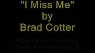 Brad Cotter - I Miss Me (Rare Unreleased Demo Version)