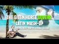 The Given Horse - Latin, Go! (J-Lo, Santana, Ricky Martin, Enrique Iglesias cover)