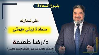 سعادة بيتى مهمتى برنامج ينبوع السعادة مع دكتور رضا طعيمة المفكر والمحاضر