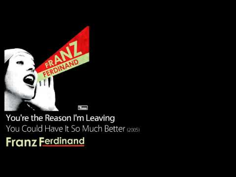You're the Reason I'm Leaving - You Could Have It So Much Better [2005] - Franz Ferdinand
