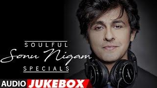 "Soulful ""Sonu Nigam"" Specials Songs || Audio Jukebox 2017 || Bollywood Hindi Song || T-Series"