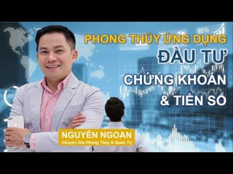 Tuyệt Diệu Phong Thủy Ứng Dụng Trong Đầu Tư Chứng Khoán - Chuyên Gia Nguyễn Ngoan.