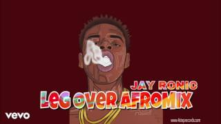 JAY RONIC - LEG OVER (MASK OFF - AFROMIX)