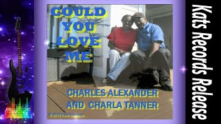 Charles Alexander & Charla Tanner-Could You Love Me