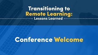 Transitioning to Remote Learning: Lessons Learned Conference Welcome