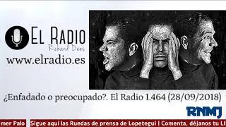 ¿Enfadado O Preocupado?. El Radio 1.464 (28/09/2018)