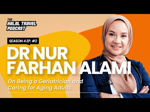 The Halal Travel Podcast | Dr Nur Farhan Alami: A Geriatrician & Caring for Aging Adults