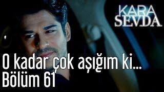 Kara Sevda 61. Bölüm - O Kadar Çok Aşığım Ki...