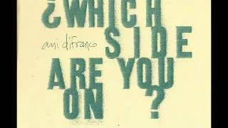 Ani DiFranco - Which Side Are You On?
