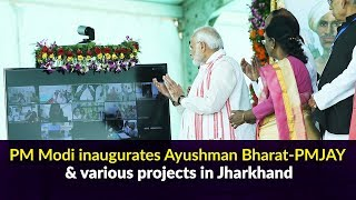 PM Modi inaugurates Ayushman Bharat-PMJAY & various projects in Jharkhand