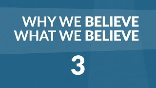 Why We Believe What We Believe - Lesson #3