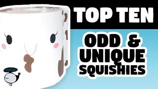 TOP TEN ODD & UNIQUE SQUISHIES
