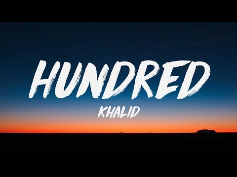 Khalid - Hundred (Lyrics) ♪