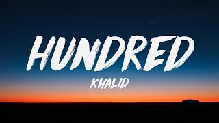 Khalid   Hundred (Lyrics) ♪