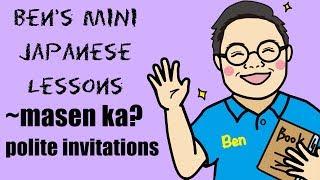 """【Ben's Mini Japanese Lesson】""""~masen ka?"""" -polite invitations-"""