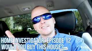 Home Investigator: Episode 12 - Would You Buy This House?