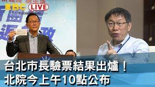 《全程直播》12/13 10:00 台北市長驗票結果出爐! 北院今上午公布