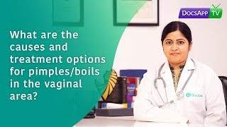What are the causes and Treatment options for Pimples/Boils in the Vaginal Area ?#AsktheDoctor