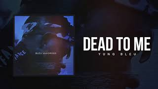 "Yung Bleu ""Dead To Me"" (Official Audio)"