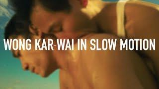 WONG KAR-WAI IN SLOW MOTION