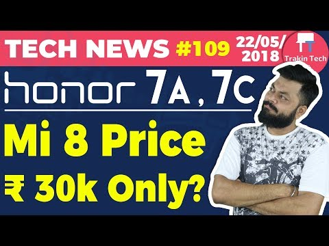Honor 7A / 7C, Mi 8 Price, Helio P22 Launched, Bharat Go, OnePlus 6 Sales, HTC U12+ -TTN#109