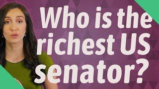 Who is the richest US senator?