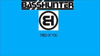 Basshunter Tired Of You