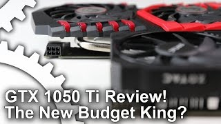 Nvidia GTX 1050 Ti Review: The New Budget King?