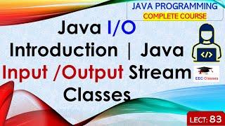 Java I/O Tutorial # 1 - Introduction to Java Input /Output Stream Classes