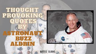 Thought provoking quotes by astronaut buzz aldrin | Quotes global