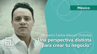 Roberto Carlos Alarcon Ordoñez: A Different Perspective on Building Your Business | Scalabl Mexico