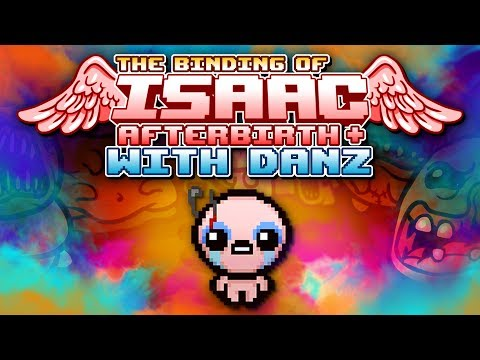 UNHOLY PACT The Binding of Isaac: Afterbirth + with Danz | Episode 13