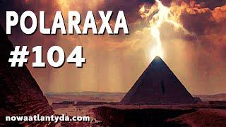 Polaraxa 104 – Magiczny Egipt cz.2