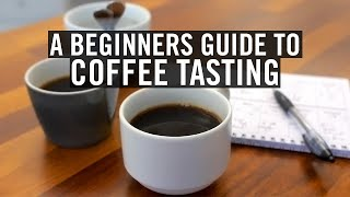 A Beginners Guide to Coffee Tasting