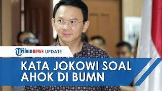 Presiden Jokowi Beri Tanggapan Ahok Jadi Dirut BUMN, Jokowi: Kita Tahu Kinerjanya Ahok