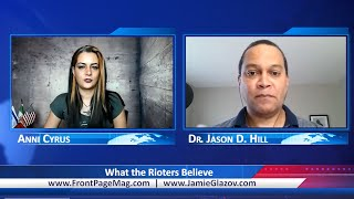 Dr. Jason Hill: What the Rioters Believe.