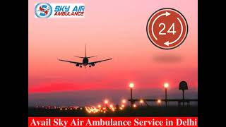 Select Sky Air Ambulance from Patna with Proper Care