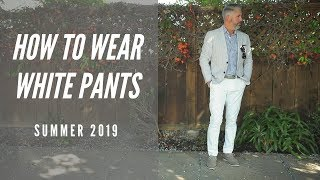 How To Wear White Pants - Men's White Pants Summer 2019