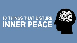 10 Things That Disturb Inner Peace