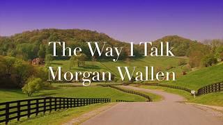 The Way I Talk   Morgan Wallen (Lyrics)