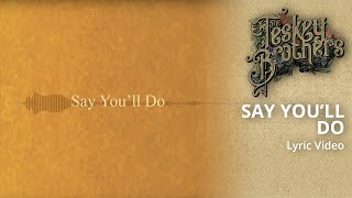 Say You'll Do (official Lyric Video)