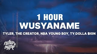 [1 HOUR] Tyler, The Creator - WUSYANAME (Lyrics) ft. YoungBoy Never Broke Again & Ty Dolla $ign