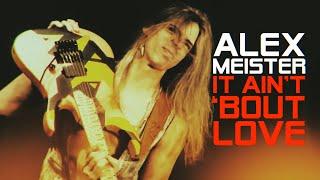 ALEX MEISTER – It Ain't 'bout Love