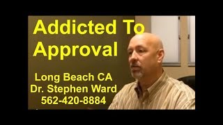 Addicted To Approval | Long Beach | 562-420-8884 | Self-Approval