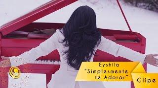Eyshila - Simplesmente Te Adorar (Video Oficial)
