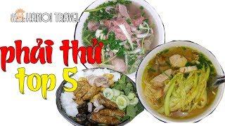 5 món ngon nhất định phải ăn khi đến Hà Nội bạn có biết? Ha noi Phố