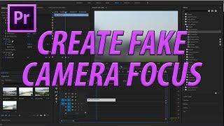 How to Create Fake Camera Focus in Adobe Premiere Pro CC (2017)