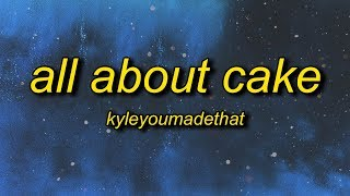 Nodis - ALL ABOUT CAKE (Lyrics) Ft. KyleYouMadeThat  | All About Cake Cant Relate