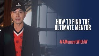 A Moment With JW   How to Find the Ultimate Mentor