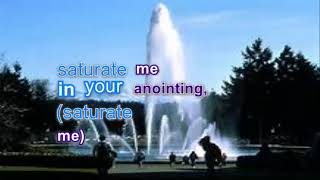 Saturate Me With Your Annointing